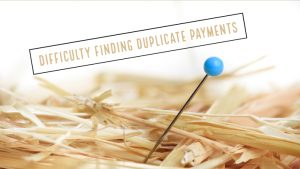 Finding duplicate payments is like looking for a needle in a haystack